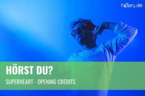 Hörst Du? // Superheart – Opening Credits