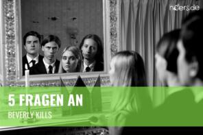 5 Fragen an // Beverly Kills