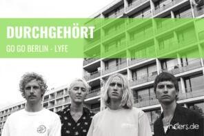 Durchgehört // Go Go Berlin – Lyfe